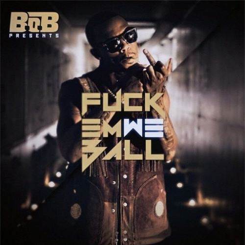 B.o.B - F*** Em We Ball (Mixtape)