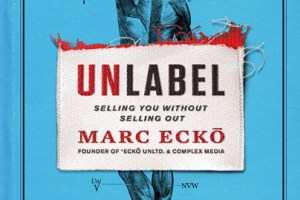 Marc Ecko - Unlabel: Selling You Without Selling Out