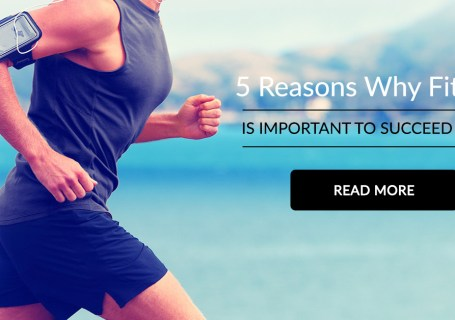 5 Reasons Why Fitness Is Important To Succeed In Life