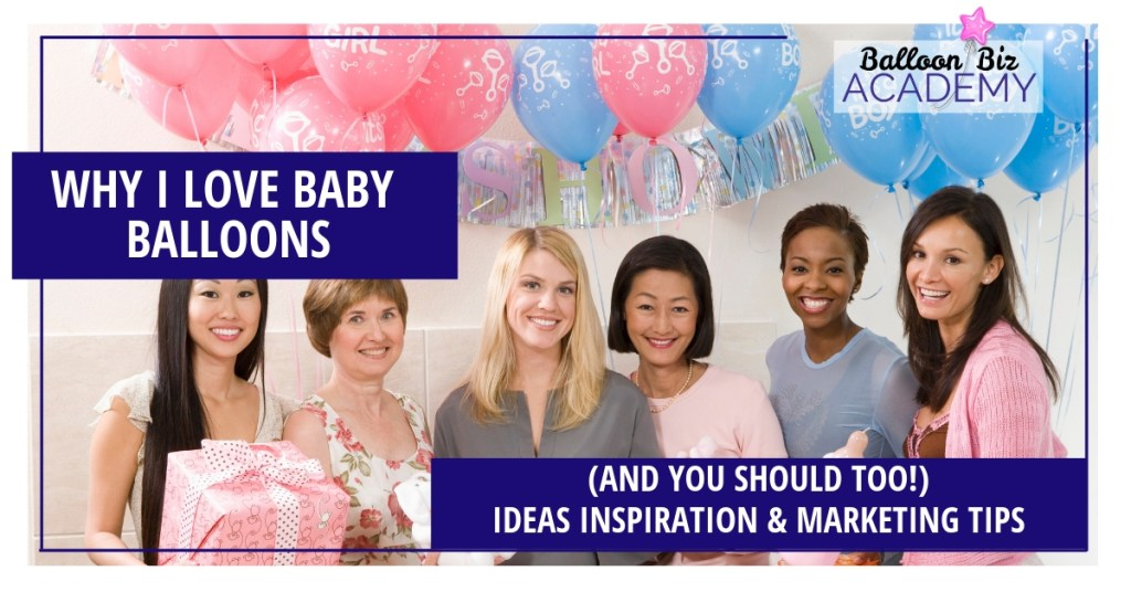 Baby balloon inspiration and marketing tips for your balloon business.