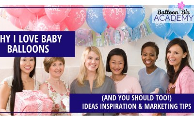 Baby Balloons – Why I love them (and you should too!): Inspiration & Marketing tips.