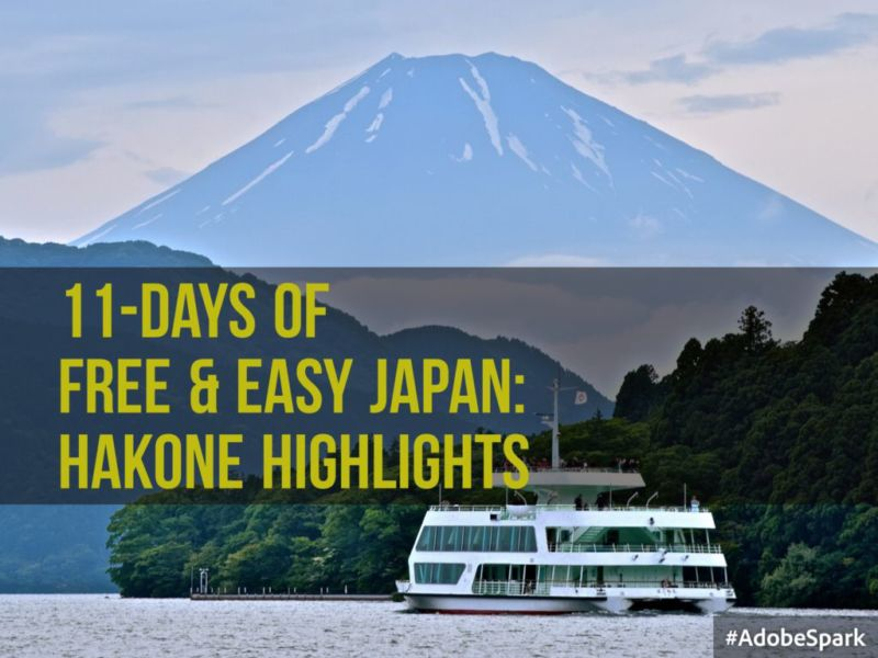 11-Days of Free & Easy: Japan (Hakone Highlights)