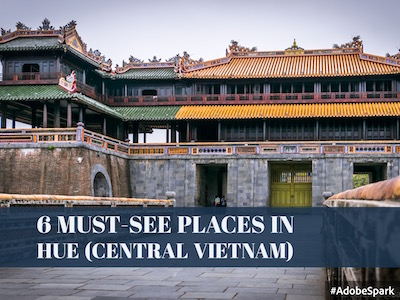 6 Must-See Places in Hue (Central Vietnam)