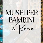 Musei per bambini a Roma, quale scegliere?