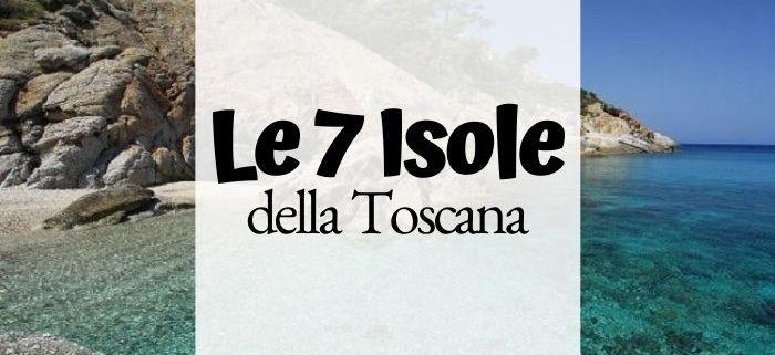 Le sette isole della Toscana, quali sono e dove si trovano