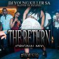 DJ Young Killer SA – The Return (Islolo)