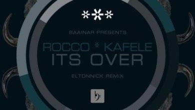 Rocco Rodamaal, Kafele – Its Over (Eltonnick Remix)