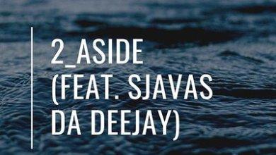 Bongs Da Vick – 2 Aside ft. Sjavas Da Deejay