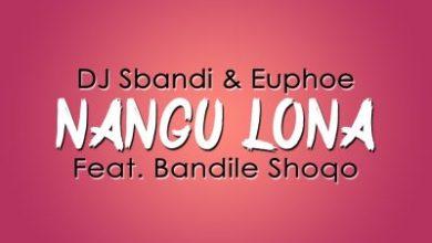 Dj Sbandi & Euphoe – Nangu Lona ft. Bandile Shoqo