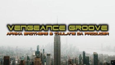 Afrika Brothers & Thulane Da Producer – Vengeance Groove (Ultra Mix)