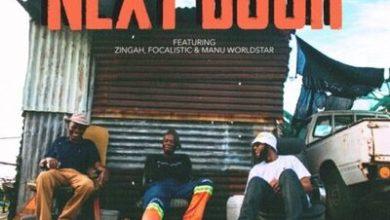 DJ Kaymoworld – Next Door ft. Zingah, Focalistic & Manu Worldstar