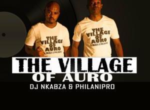 DJ Nkabza & PhilaniPro – The Village Of Auro