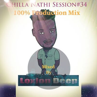 Loxion Deep – Chilla Nathi Session #34
