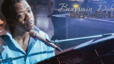 Benjamin Dube – Baba Wethu + Video