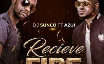 Dj Sunco – Receive Fire ft. Azui