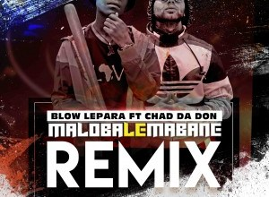 Blow Lepara – MLM Remix ft. Chad Da Don