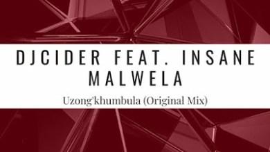 Dj Cider – Uzong'khumbula ft. Insane Malwela