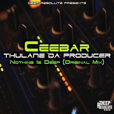 Ceebar & Thulane Da Producer – Nothing Is Deep