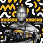 DJ Big Sky – Khushukhushu ft. Sbhanga & Gaba Cannal
