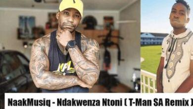 NaakMusiQ – Ndakwenza Ntoni (DJ T-Man Amapiano Remix)