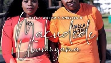 Ubiza Wethu – Makudede Ubumnyama ft. Anelisa N