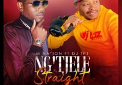 M Nation – Ng'tjele Straight Ft. Dj Tpz