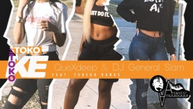 Quexdeep & Dj General Slam – Stoko Ke Stoko ft. Tshego Bangs