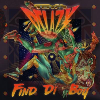 Toya Delazy – Find Di Boy