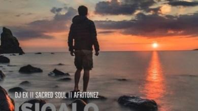 DJ Ex, Sacred Soul & Afritonez – Isiqalo (Original Mix)