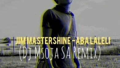 Jim Mastershine – Aba Lalele (DJ Msoja SA Remix)