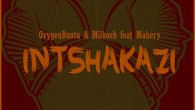OxygenBuntu & Milkoeh – Intshakazi Ft. Mahery