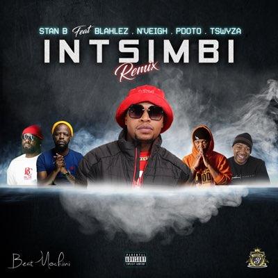 Stan B – Intsimbi (Remix) ft. Blaklez, Tswyza, PDot O & N'Veigh