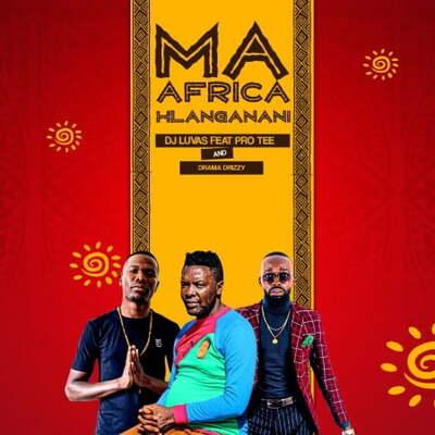 Dj Luvas – Ma Africa Hlanganani ft. Pro-Tee & Drama Drizzy