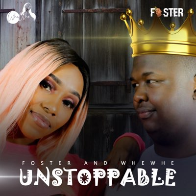 Foster – Unstoppable ft. Whewhe