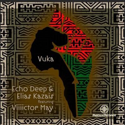Echo Deep & Elias Kazais – Vuka Ft. Viiiictor May