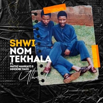 Shwi Nomtekhala – Uthando ft. Nathi Mankayi & Mnqobi Yazo