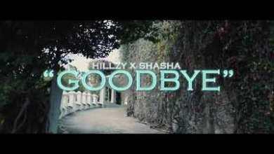 VIDEO: Hillzy & Sha Sha – Goodbye