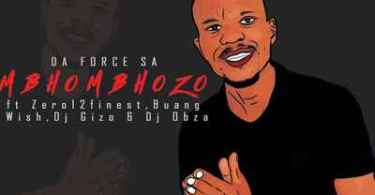 Da Force SA – Mbhombhozo Ft. Dj Obza, Buang, Zero12finest, Wish & Dj Gizo
