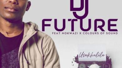 DJ Future – Usekhulile Ft. Nokwazi & Colours of Sound