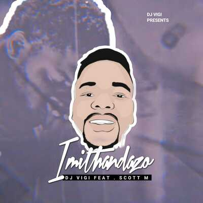 Dj Vigi – Imithandazo Ft. Scott M