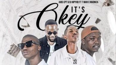 Jabs CPT & DJ Mphyd – It's Okay Ft. T-Man & Ma-Owza