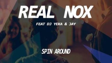 Real Nox – Spin Around Ft. DJ Yeka & Jay