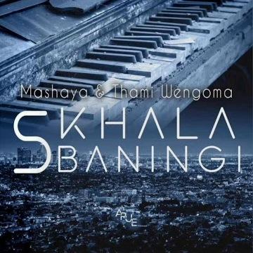 Mashaya & Thami Wengoma – S'khala Sibaningi