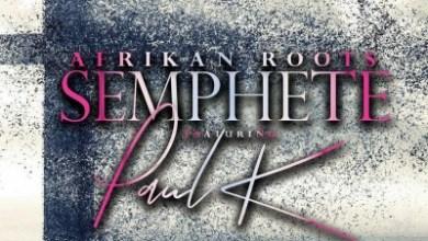 Afrikan Roots – Semphete ft. Paul K