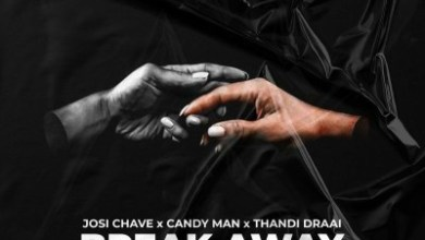 Josi Chave, Candy Man & Thandi Draai – Break Away ft. Letoya Makhene