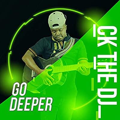 CK The DJ – Go Deeper