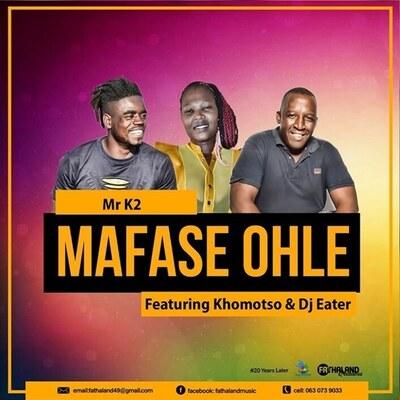 Mr K2 – Mafase Ohle ft. Khomotso & DJ Eater