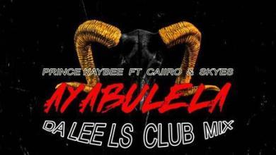Prince Kaybee – Ayabulela (Da Lee LS Club Mix) ft. Caiiro & Sykes