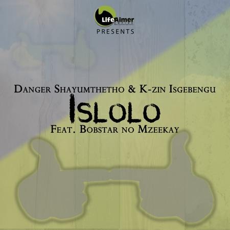 Danger & K-zin Isgebengu – Islolo ft. Bobstar no Mzeekay