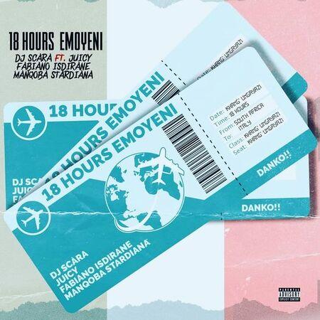 Dj Scara – 18 Hours Emoyeni ft. Juicy, Fabiano Isdirane & Manqoba Stardiana